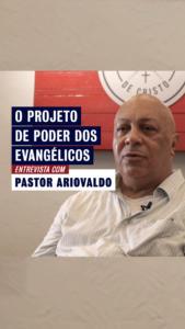 #18 – Pastor Ariovaldo é a voz frente à bancada evangélica que apoia os retrocessos